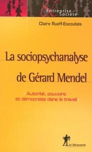 Claire Rueff-Escoubès - La sociopsychanalyse de Gérard Mendel - Autorité, pouvoirs et démocratie dans le travail.