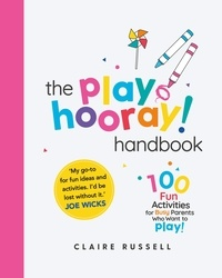Claire Russell - The playHOORAY! Handbook - 100 Fun Activities for Busy Parents and Little Kids Who Want to Play.