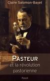 Claire Salomon-Bayet - Pasteur et la révolution pastorienne.