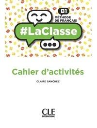 Claire Sanchez - Méthode de français B1 - Cahier d'exercices.