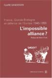 Claire Sanderson - L'impossible alliance ? - France, Grande-Bretagne et défense de l'Europe (1945-1958).