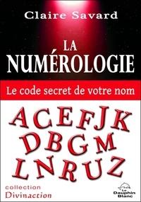 Claire Savard - La numérologie - Le code secret de votre nom.