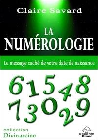 La numérologie- Le message caché de votre date de naissance - Claire Savard |