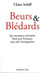Claire Schiff - Beurs & Blédards - Les nouveaux arrivants face aux Français issus de l'immigration.