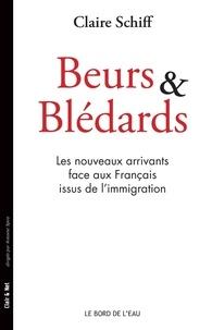 Claire Schiff - Beurs et BlédardsLes nouveaux arrivants face aux Français issus de l'immigration - Aucun ouvrage publié en France n'a traité à ce jour des relations entre les nouveaux arrivants et les descendants d'immigrés..