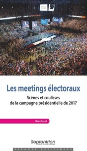 Claire Sécail - Les meetings électoraux - Scènes et coulisses de la campagne présidentielle de 2017.