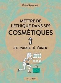 Claire Sejournet - Mettre de l'éthique dans ses cosmétiques.