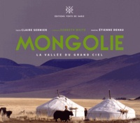 Claire Sermier et Etienne Dehau - Mongolie - La vallée du grand ciel.