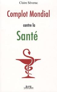 Claire Séverac - Complot Mondial contre la Santé.