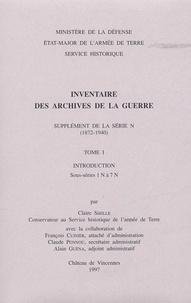 Claire Sibille - Inventaire des archives de la Guerre. - Supplément de la série N (1872-1940). Tome 1, Introduction sous-séries 1N à 7N.