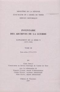 Claire Sibille - Inventaire des archives de la Guerre - Supplément de la série N (1872-1940). Tome 3, sous-séries 15N à 35N.