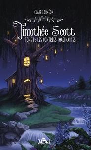 Claire Siméon - Timothée Scott Tome 1 : Les contrées imaginaires.