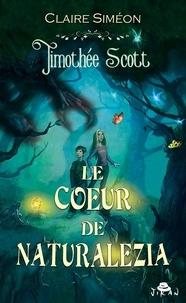 Claire Siméon - Timothée Scott Tome 3 : Le coeur de Naturalezia.