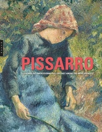 Claire Snollaerts Durand-Ruel et Christophe Duvivier - Camille Pissarro - Le premier des impressionnistes.