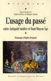 Claire Sotinel et Maurice Sartre - L'usage du passé entre Antiquité tardive et haut Moyen Age - Hommage à Brigitte Beaujard.