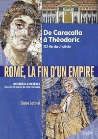 Claire Sotinel et Catherine Virlouvet - Rome, la fin d'un Empire - De Caracalla à Théodoric 212-fin du Ve siècle.