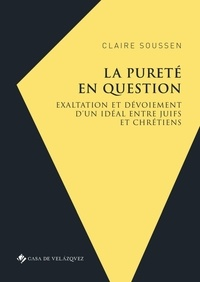 Claire Soussen - La pureté en question - Exaltation et dévoiement d'un idéal entre juifs et chrétiens.