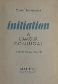 Claire Souvenance - Initiation à l'amour conjugal - Le livre de la fiancée.