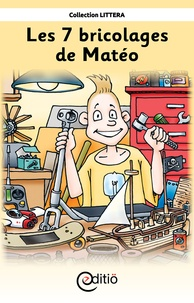 Claire St-Onge et Pierre Berthiaume - Les 7 bricolages de Matéo - Matéo.