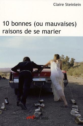 Claire Steinlein - 10 Bonnes (ou mauvaises) raisons de se marier.