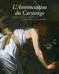 Claire Stoullig - L'Annonciation du Caravage - La restauration d'un chef-d'oeuvre du musée des beaux-arts de Nancy.