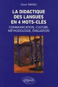 Claire Tardieu - La didactique des langues en 4 mots-clés : communication, culture, méthodologie, évaluation.