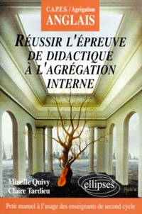 Claire Tardieu et Mireille Quivy - Réussir l'épreuve de didactique à l'agrégation interne d'anglais - Petit manuel à l'usage des enseignants de lycée.