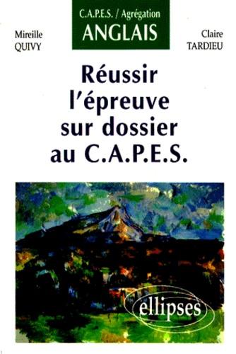 Claire Tardieu et Mireille Quivy - Réussir l'épreuve sur dossier au CAPES - CAPES, agrégation anglais.