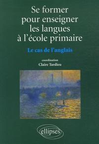 Claire Tardieu et Joëlle Aden - Se former pour enseigner les langues à l'école primaire - Le cas de l'anglais.