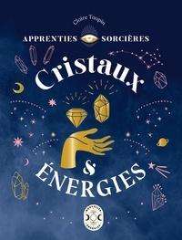 Claire Taupin - Apprenties sorcières - Cristaux et énergies.