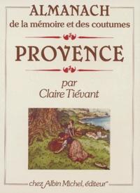 Claire Tiévant - Almanach de la mémoire et des coutumes de Provence.