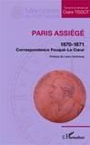 Claire Tissot - Paris assiégé 1870-1871 : correspondance Fouqué-Le Coeur.