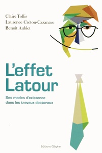 Claire Tollis et Laurence Créton-Cazanave - L'effet Latour - Ses modes d'existence dans les travaux doctoraux.