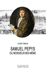 Claire Tomalin - Samuel Pepys ou monsieur moi-même.