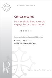 Claire Torreilles et Marie-Jeanne Verny - Contes e cants - Les recueils de littérature orale en pays d'oc, XIXe et XXe siècles.