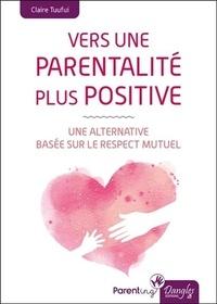 Claire Tuufui - Vers une parentalité plus positive - Une alternative basée sur le respect mutuel.