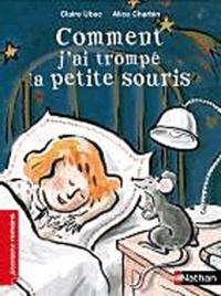 Claire Ubac et Alice Charbin - Comment j'ai trompé la petite souris.