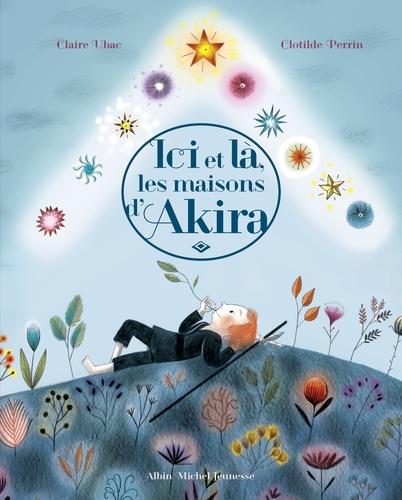 Claire Ubac et Clotilde Perrin - Ici et là, les maisons d'Akira.