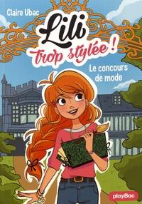 Claire Ubac - Lili trop stylée ! Tome 1 : Le concours de mode.