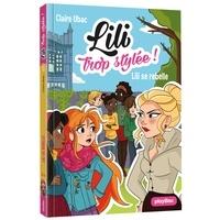 Claire Ubac et  Moemai - Lili trop stylée ! Tome 13 : Lili se rebelle.