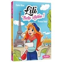 Claire Ubac - Lili trop stylée ! Tome 14 : A nous Paris !.