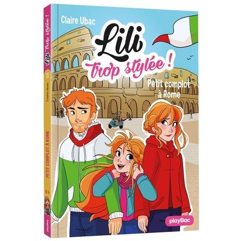 Lili trop stylée ! Tome 15 Petit complot à Rome