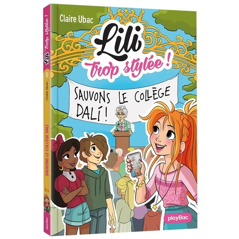 Claire Ubac - Lili trop stylée ! Tome 18 : Sauvons le collège Dalì !.