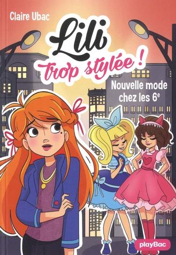 Claire Ubac - Lili trop stylée ! Tome 5 : Nouvelle mode chez les 6e.