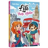 Claire Ubac - Lili trop stylée ! Tome 9 : Voyage à Londres.