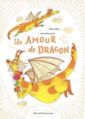 Claire Ubac et Irène Bonacina - Un amour de dragon.