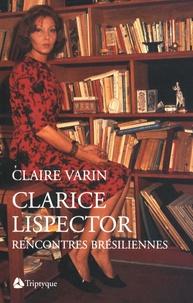 Claire Varin - Clarice Lispector - Rencontres brésiliennes.