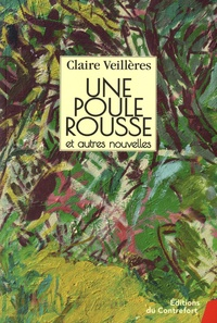 Claire Veillères - Une poule rousse et autres nouvelles.