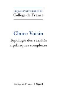 Claire Voisin - Topologie des variétés algébriques complexes.
