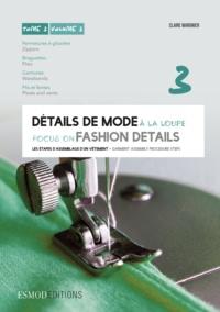 Claire Wargnier - Détails de mode à la loupe - Tome 3, Fermetures à glissière, braguettes, ceintures, plis et fentes.